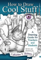 How to Draw Cool Stuff: A Drawing Guide for Teachers and Students Book