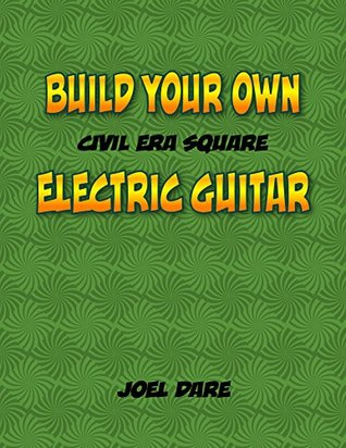 Build Your Own Electric Guitar: The Civil Era Square Cigar Box Style Electric Guitar