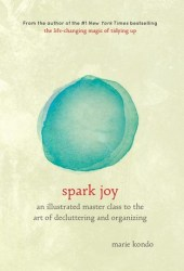 Spark Joy: An Illustrated Master Class on the Art of Organizing and Tidying Up Book Pdf