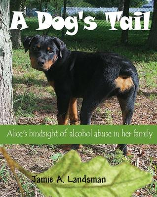 A Dog's Tail: Alice's hindsight of alcohol abuse in her family