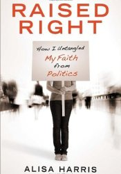 Raised Right: How I Untangled My Faith from Politics Pdf Book