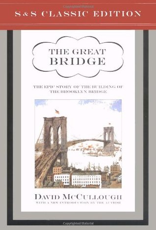 The Great Bridge: The Epic Story of the Building of the Brooklyn Bridge