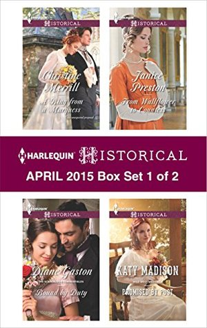 Harlequin Historical April 2015 - Box Set 1 of 2: A Ring from a Marquess\Bound by Duty\Promised by Post\From Wallflower to Countess