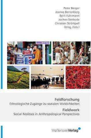 Feldforschung / Fieldwork: Ethnologische Zugänge zu sozialen Wirklichkeiten / Social Realities in Anthropological Perspectives