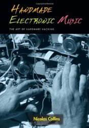 Handmade Electronic Music: The Art of Hardware Hacking [With CD] Pdf Book
