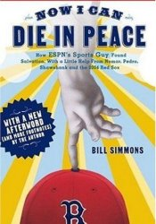 Now I Can Die in Peace: How ESPN's Sports Guy Found Salvation, with a Little Help from Nomar, Pedro, Shawshank and the 2004 Pdf Book