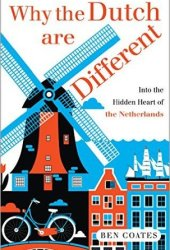 Why the Dutch are Different: A Journey into the Hidden Heart of the Netherlands Book Pdf