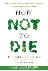 How Not to Die: Discover the Foods Scientifically Proven to Prevent and Reverse Disease Pdf Book