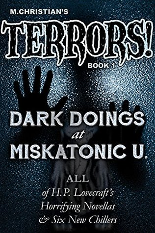 Dark Doings at Miskatonic U. - 12 Chilling New and Classic Tales of that Haunted University's Ill-fated Students and Faculty