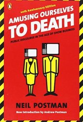 Amusing Ourselves to Death: Public Discourse in the Age of Show Business Pdf Book