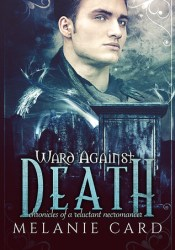 Ward Against Death (Chronicles of a Reluctant Necromancer, #1) Book by Melanie Card