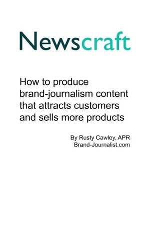 Newscraft: How to produce brand-journalism content that attracts customers and sells more products