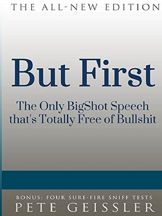 BUT FIRST: The Only BigShot Speech that's Totally Free of Bullshit