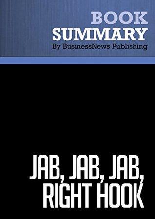 Summary : Jab, Jab, Jab, Right Hook - Gary Vaynerchuk: How to Tell Your Story in a Noisy Social World