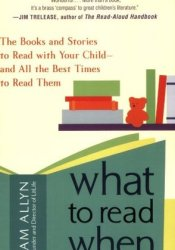 What to Read When: The Books and Stories to Read with Your Child--and All the Best Times to Read Them Pdf Book