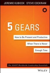 5 Gears: How to Be Present and Productive When There Is Never Enough Time Book Pdf