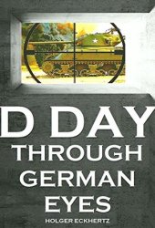 D DAY Through German Eyes - The Hidden Story of June 6th 1944 Book Pdf