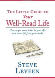 The Little Guide to Your Well-Read Life: How to Get More Books in Your Life and More Life from Your Books Pdf Book