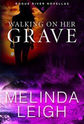 Walking on Her Grave (Rogue River, #4) Book Pdf