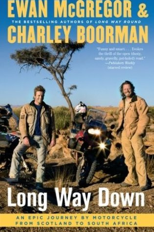Long Way Down: An Epic Journey by Motorcycle from Scotland to South Africa PDF Book by Ewan McGregor, Charley Boorman PDF ePub