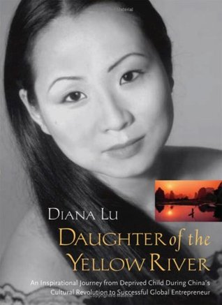 Daughter of the Yellow River: An Inspirational Journey from Deprived Child During China's Cluture Revolution to Successful Global