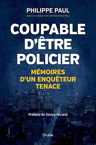 Coupable d'être policier: Mémoires d'un enquêteur tenace