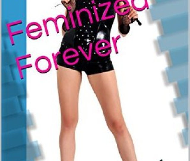 Feminized Forever By Victoria Marlowe