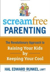 Screamfree Parenting: The Revolutionary Approach to Raising Your Kids by Keeping Your Cool Book by Hal Edward Runkel