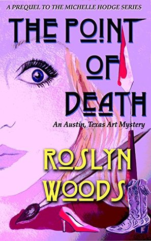 The Point of Death: An Austin, Texas Art Mystery (Michelle Hodge,#0)