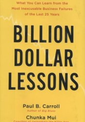 Billion-Dollar Lessons: What You Can Learn from the Most Inexcusable Business Failures of the Last 25 Years Book by Paul B. Carroll