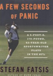 A Few Seconds of Panic: A 5-Foot-8, 170-Pound, 43-Year-Old Sportswriter Plays in the NFL Pdf Book