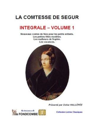 Nouveaux contes de fées, Les petites filles modèles, Les malheurs de Sophie, Les vacances (La comtesse de Ségur - intégrale t. 1)