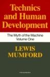 Technics and Human Development (The Myth of the Machine, Vol 1)