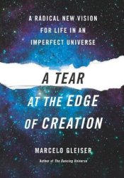 A Tear at the Edge of Creation: A Radical New Vision for Life in an Imperfect Universe Pdf Book