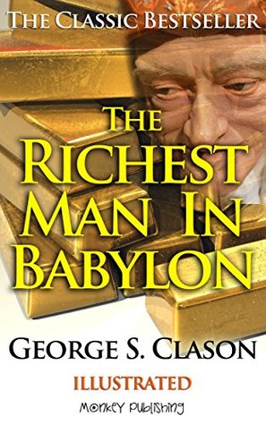 The Richest Man in Babylon (Illustrated): Wealth building secrets of the ancients