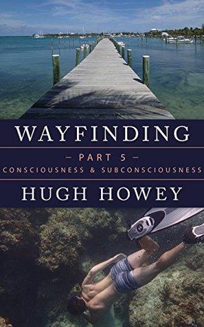 Wayfinding Part 5: Consciousness and Subconsciousness