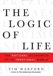 The Logic of Life: The Rational Economics of an Irrational World Pdf Book