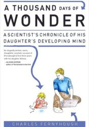 A Thousand Days of Wonder: A Scientist's Chronicle of His Daughter's Developing Mind Pdf Book