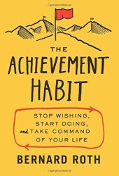 The Achievement Habit: Stop Wishing, Start Doing, and Take Command of Your Life Book Pdf