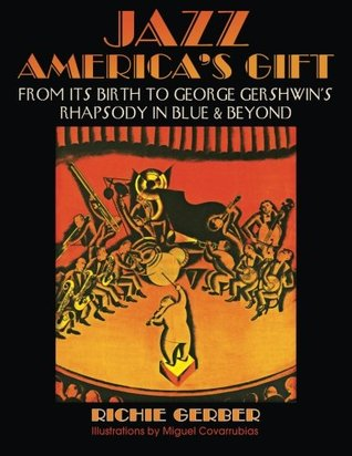Jazz: America's Gift: From Its Birth to George Gershwin's Rhapsody in Blue & Beyond