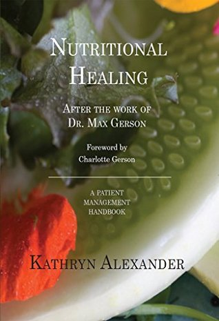 Nutritional Healing, after the work of Dr. Max Gerson: A patient management handbook