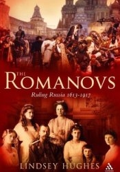 The Romanovs: Ruling Russia 1613-1917 Book by Lindsey Hughes
