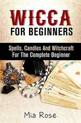 Wicca For Beginners: Spells, Candles And Witchcraft for the Complete Beginner