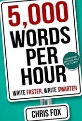 5,000 Words Per Hour: Write Faster, Write Smarter Book