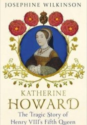 Katherine Howard: The Tragic Story of Henry VIII's Fifth Queen Pdf Book