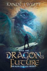 Dragon's Future (Dragon Courage #1) by Kandi J. Wyatt