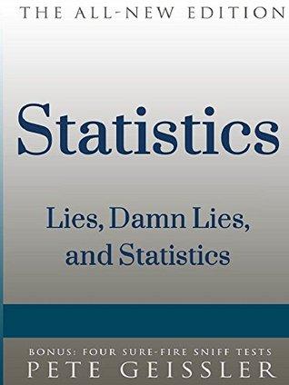 Statistics: Lies, damn Lies, and Statistics