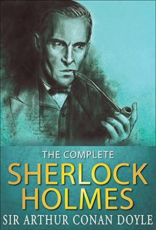 The Complete Sherlock Holmes: All 56 Stories & 4 Novels