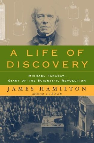 A Life of Discovery: Michael Faraday, Giant of the Scientific Revolution