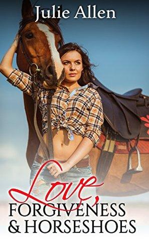 Love, Forgiveness & Horseshoes